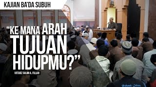 """Ke Mana Arah Tujuan Hidupmu?"" | Ustadz Salim A. Fillah | KAJIAN BA'DA SUBUH"