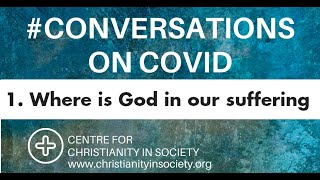 Conversations on COVID: 1. Where is God in our suffering?