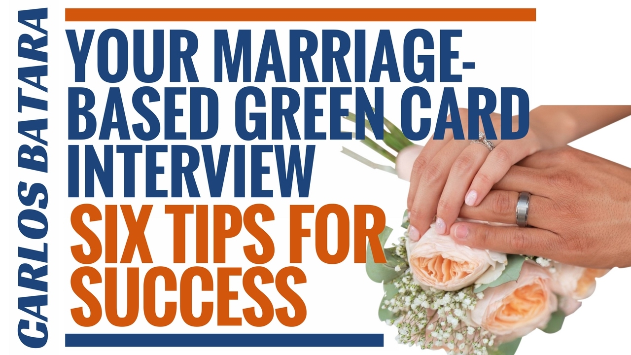 Your Marriage-Based Green Card Interview: Six Tips For Success