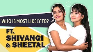 Who Is Most Likely To? Ft. Shivangi \u0026 Sheetal Joshi   Friendship Day Special