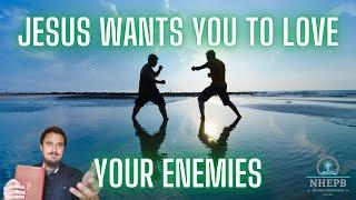Jesus Wants You To Love Your Enemies - Luke 6:27-36 - Sunday Sermon - NHEPB