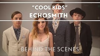 Echosmith - Cool Kids (Behind The Scenes) [EXTRAS]
