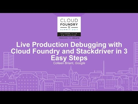 Live Production Debugging with Cloud Foundry and Stackdriver in 3 Easy Steps - Colleen Briant