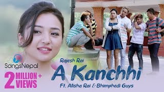 A Kanchhi - Rajesh Rai Ft. Alisha Rai, Bhimphedi Guys | New Nepali Pop Song 2017