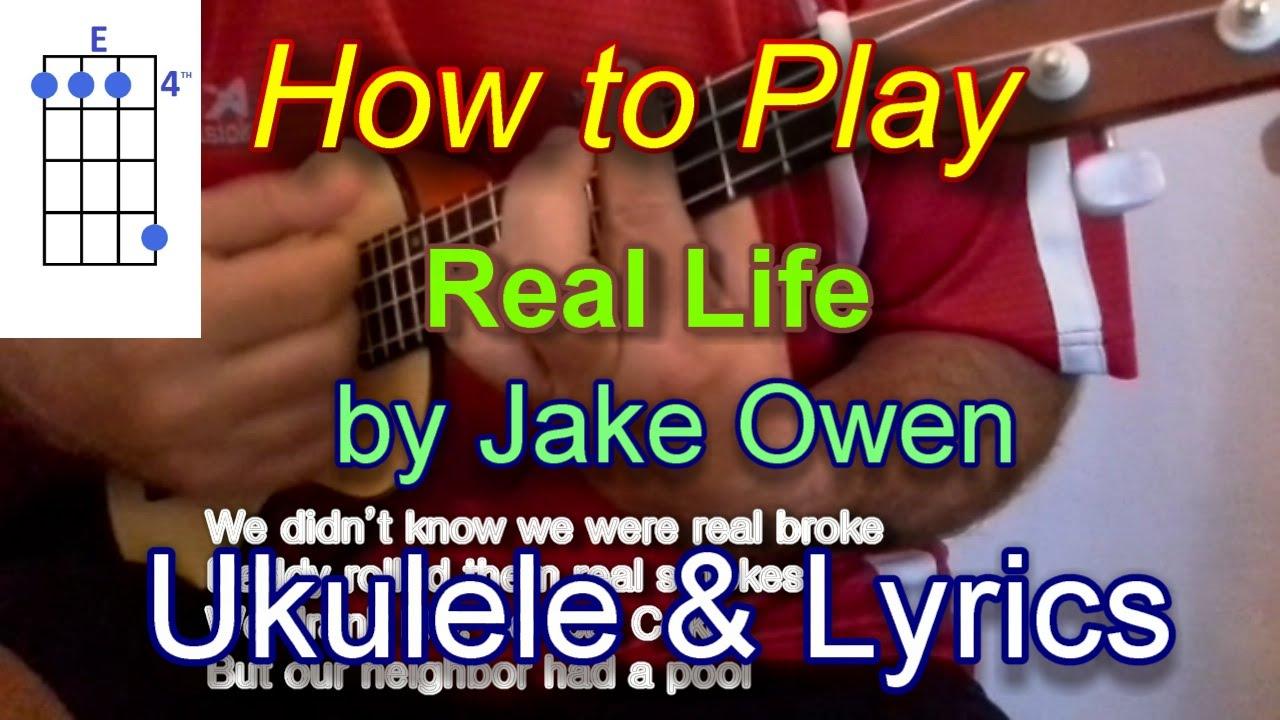 How To Play Real Life By Jake Owen Ukulele Guitar Chords Lyrics