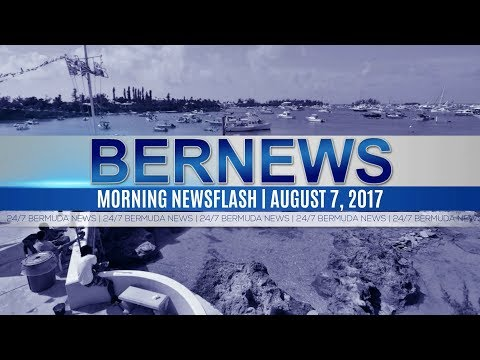 Bernews Morning Newsflash For Monday August 7, 2017