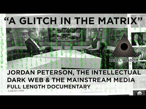 """A Glitch in the Matrix"" - Jordan Peterson, the Intellectual Dark Web & the Mainstream Media"