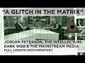 """A Glitch in the Matrix"" - Jordan Peterson, the Intellectual Dark Web & the Mainstream Media"