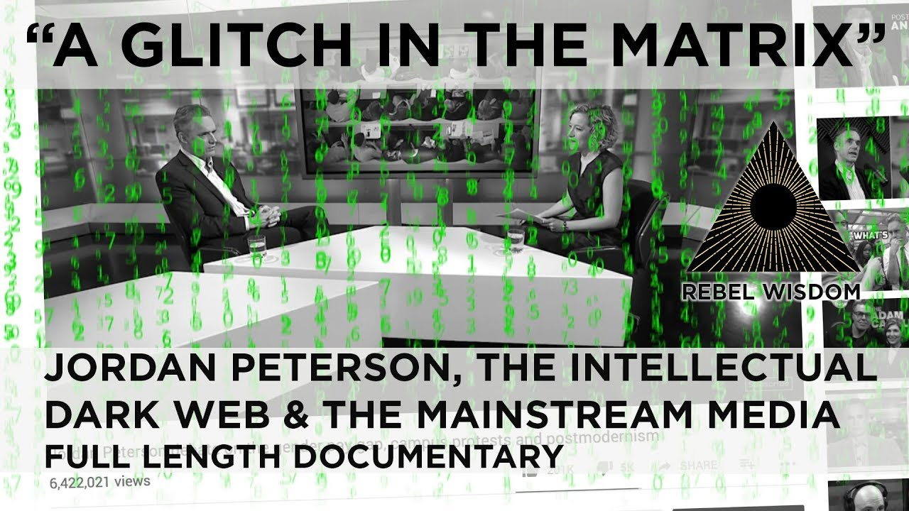 A Glitch in the Matrix - Jordan Peterson, the Intellectual Dark Web & the Mainstream Media