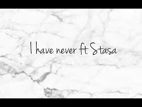 I have (never) ft Stasa