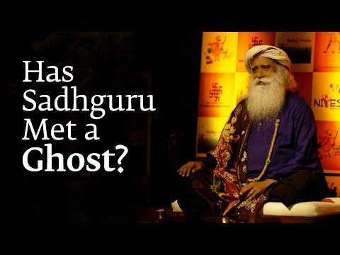 Has Sadhguru Met a Ghost?