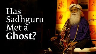 Has Sadhguru Met a Ghost