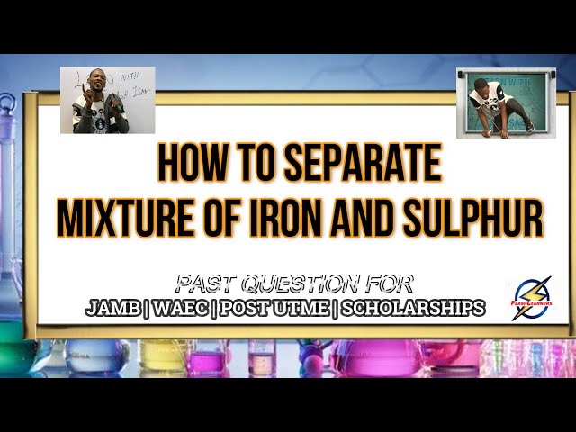 Separating Mixture of Iron & Sulphur   Chemistry Past Question