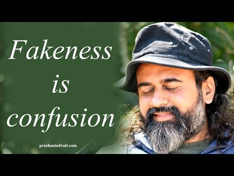 Acharya Prashant: Fakeness is confusion and fear; live authentic, real and clear