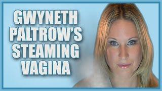 Gwyneth Paltrow's Steaming Vagina