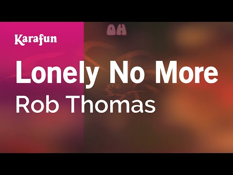 Karaoke Lonely No More - Rob Thomas *