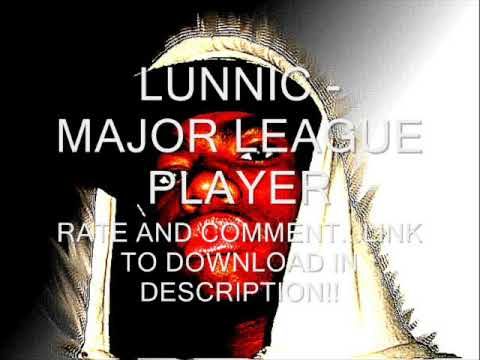 LUNNIC - MAJOR LEAGUE PLAYER (DIRTY)