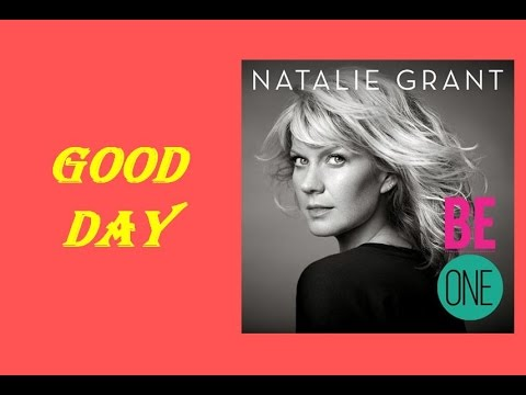 Natalie Grant  Good Day Lyrics