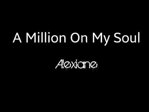 ALEXIANE A MILLION ON MY SOUL MP3 320 СКАЧАТЬ БЕСПЛАТНО