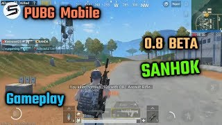 PUBG Mobile 0.8 Beta SANHOK Gameplay