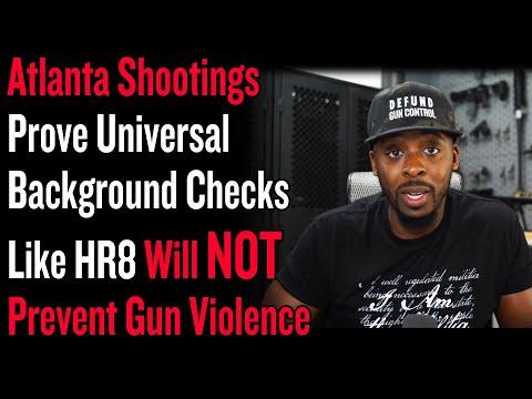Atlanta Shootings Prove Universal Background Checks Like HR8 Will Not Prevent Gun Violence