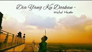 Download Walid Alhasbi - Dia yang kudoakan (Video Lyrics)