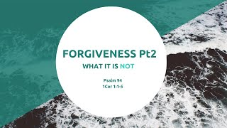 Psalm 94: 1-23 1 Corinthians 5: 1-5 What Forgiveness is Not 2nd May 2021