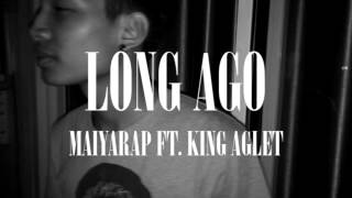 MAIYARAP | LONG AGO FEAT. KING AGLET