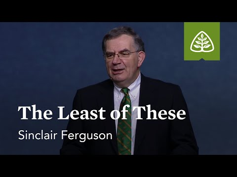 Sinclair Ferguson: The Least of These