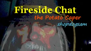 Fireside Chat / the potato caper / spoken word