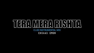 Tera Mera Rishta - Club Instrumental Mix