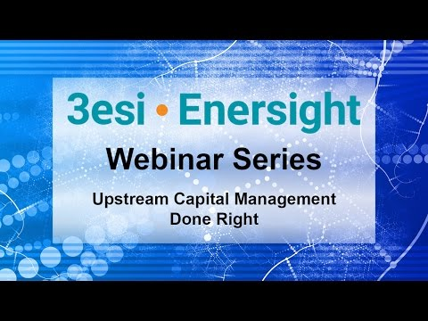 Upstream Capital Management Done Right - 3esi-Enersight Webinar