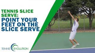Tennis Slice Serve: Point Your Feet On The Slice Serve