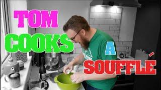 Tom Cooks A Soufflé