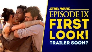 Episode 9 FIRST LOOK! Trailer Coming Soon? - Star Wars Episode 9 News!