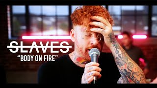 Slaves - Body on Fire (Music video)
