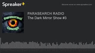 The Dark Mirror Show #3