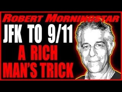Everything is a A Rich Man's Trick, JFK to 9-11, Conversation with Robert Morningstar, 2-2