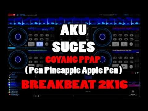 AKU SUGES GOYANG PPAP ( Pen Pineapple Apple Pen ) BREAKBEAT 2K18