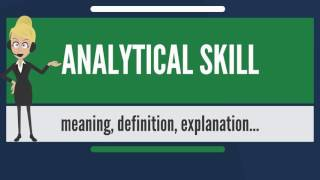 What is ANALYTICAL SKILL? What does ANALYTICAL SKILL mean? ANALYTICAL SKILL meaning & explanation
