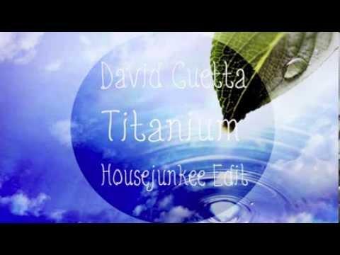 David Guetta- Titanium (Housejunkee Edit)