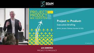 SEAM 31 - Mik Kersten - Project to Product: Catalyze Your Journey with the Flow Framework