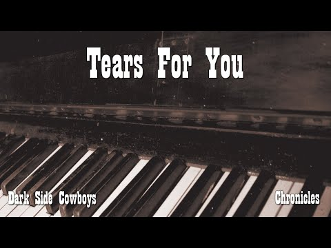 Dark Side Cowboys - Chronicles - Tears For You