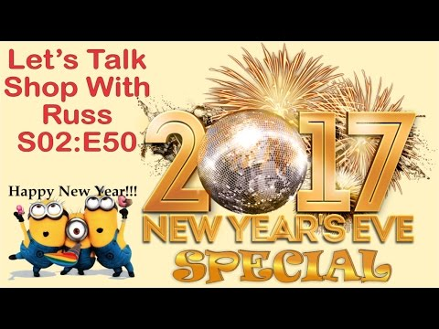 Let's Talk Shop with Russ S02:E50   (2017 New Years Special)