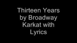 Repeat youtube video Thirteen Years by Broadway Karkat with Lyrics