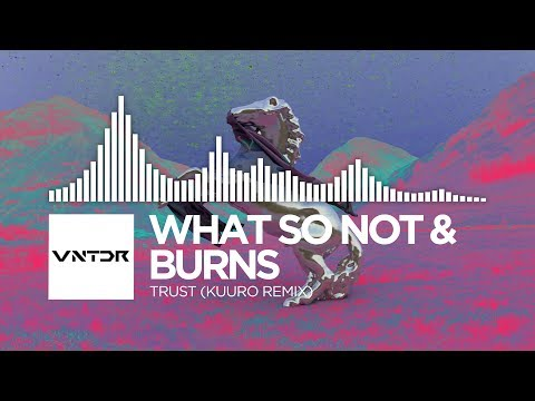 What So Not & BURNS - Trust (KUURO Remix)