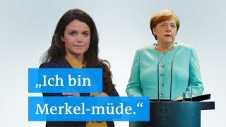 """Ich bin Merkel-müde!"""