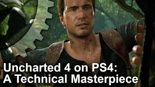 Uncharted 4 Tech Analysis: A PS4 Masterpiece