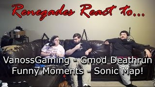 vuclip Renegades React to... VanossGaming - Gmod Deathrun Funny Moments - Sonic Map!