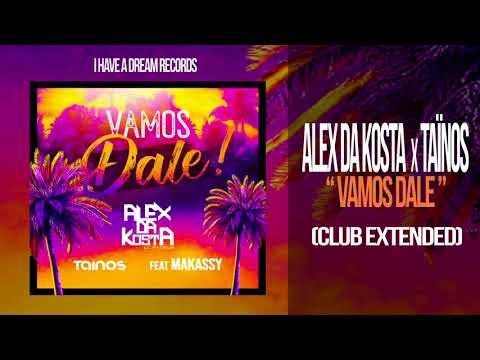 ALEX DA KOSTA x TAÏNOS (feat MAKASSY) - Vamos Dale VF (Club Extended)